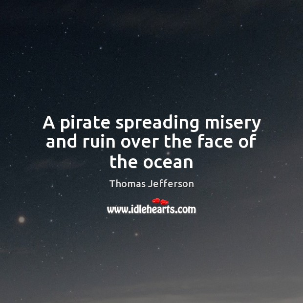 Image, A pirate spreading misery and ruin over the face of the ocean
