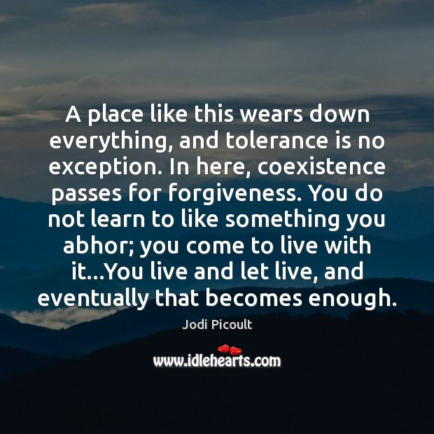 A place like this wears down everything, and tolerance is no exception. Coexistence Quotes Image