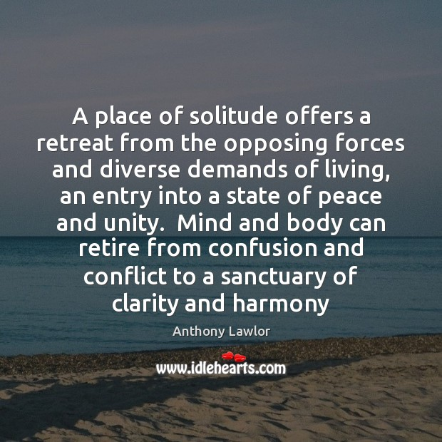 A place of solitude offers a retreat from the opposing forces and Image