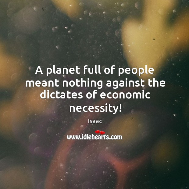 A planet full of people meant nothing against the dictates of economic necessity! Image