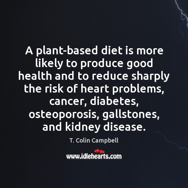 A plant-based diet is more likely to produce good health and to Diet Quotes Image