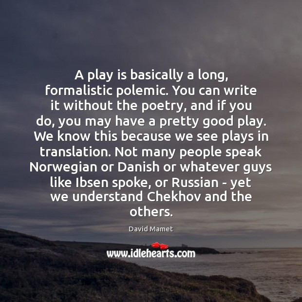 A play is basically a long, formalistic polemic. You can write it Image