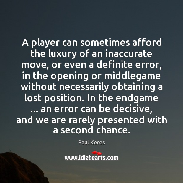 Image, A player can sometimes afford the luxury of an inaccurate move, or