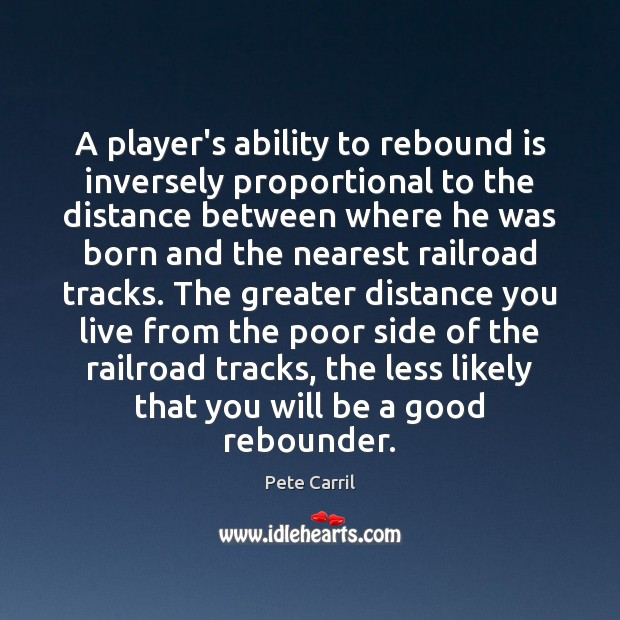 A player's ability to rebound is inversely proportional to the distance between Image
