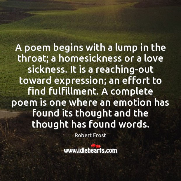 Image, A poem begins with a lump in the throat; a homesickness or