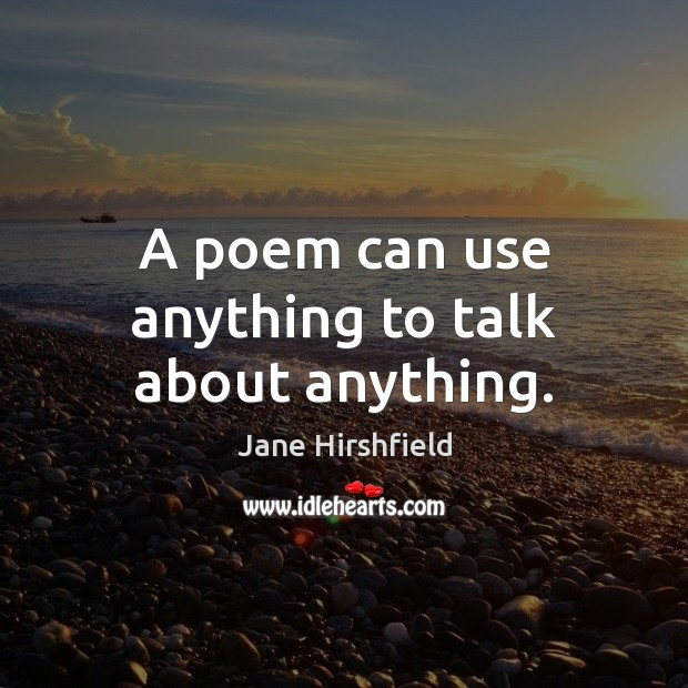 A poem can use anything to talk about anything. Image