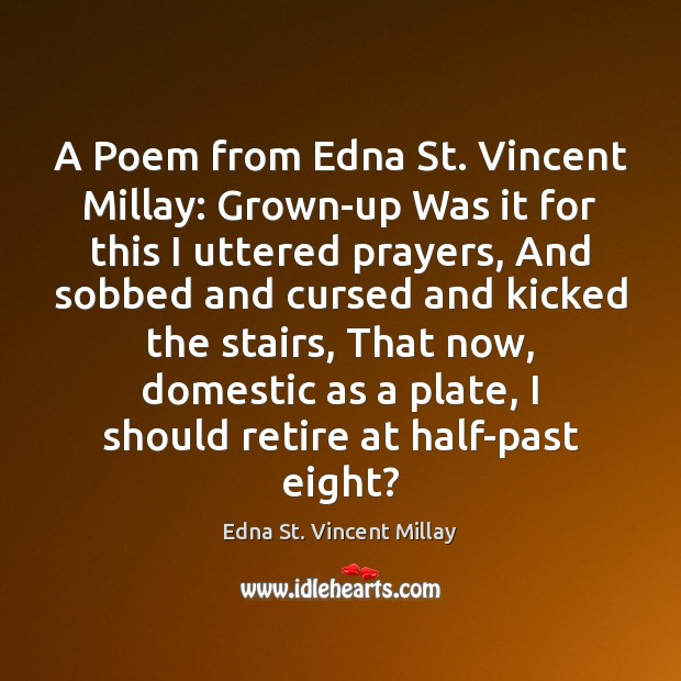 A Poem from Edna St. Vincent Millay: Grown-up Was it for this Edna St. Vincent Millay Picture Quote