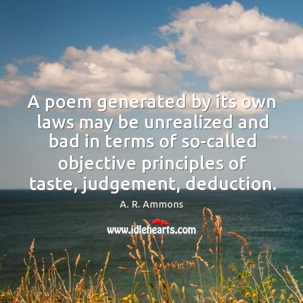 A poem generated by its own laws may be unrealized and bad in terms of so-called Image