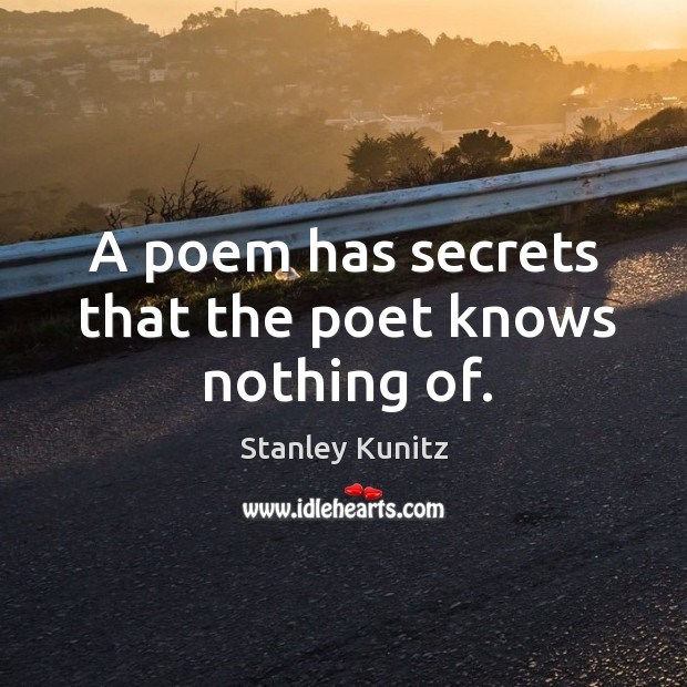 A poem has secrets that the poet knows nothing of. Image