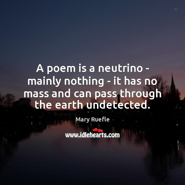 A poem is a neutrino – mainly nothing – it has no Mary Ruefle Picture Quote