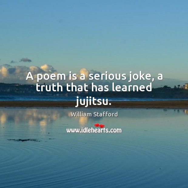 Image, A poem is a serious joke, a truth that has learned jujitsu.