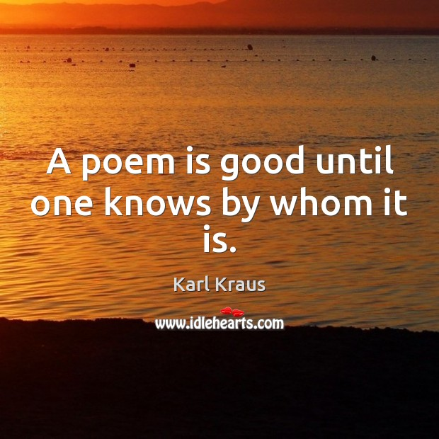 A poem is good until one knows by whom it is. Image