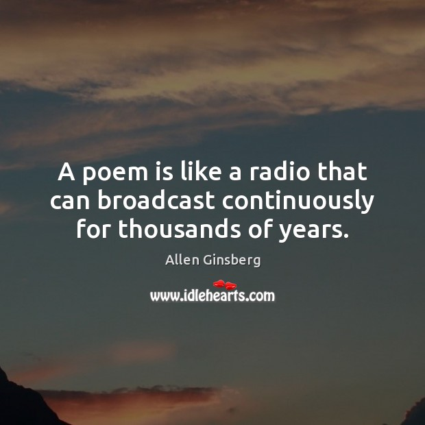 Image, A poem is like a radio that can broadcast continuously for thousands of years.