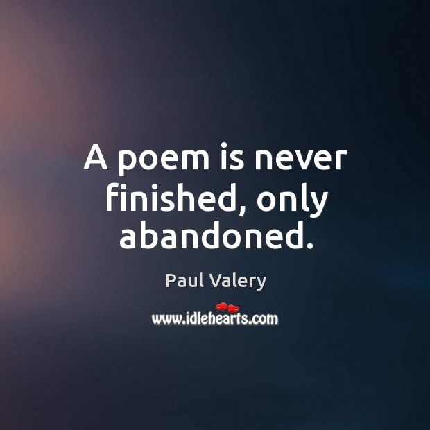 A poem is never finished, only abandoned. Image