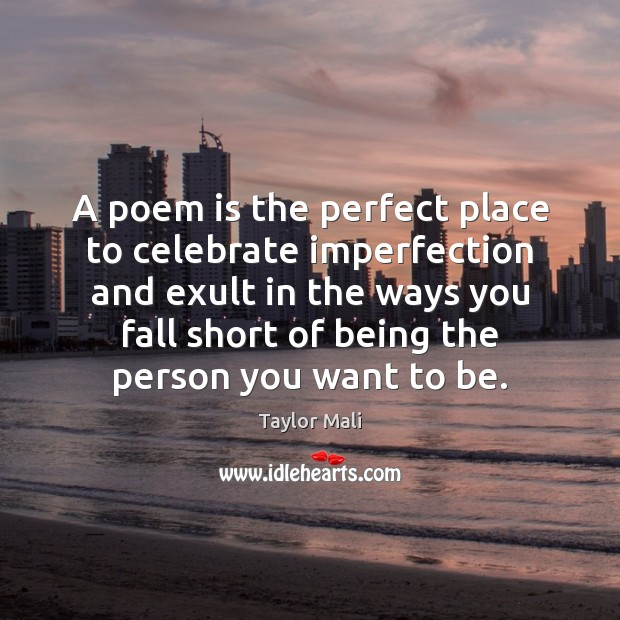 A poem is the perfect place to celebrate imperfection and exult in Imperfection Quotes Image