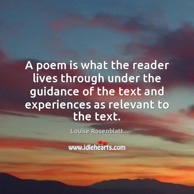 A poem is what the reader lives through under the guidance of Image