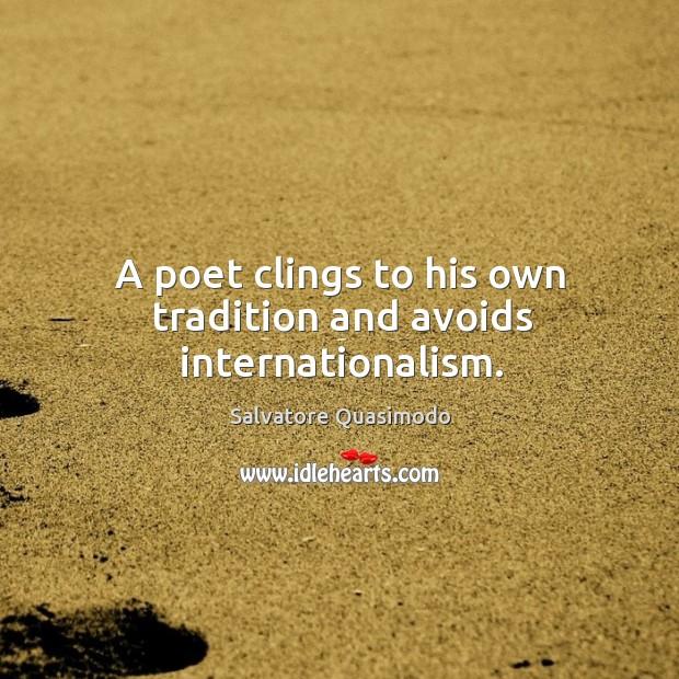 A poet clings to his own tradition and avoids internationalism. Image