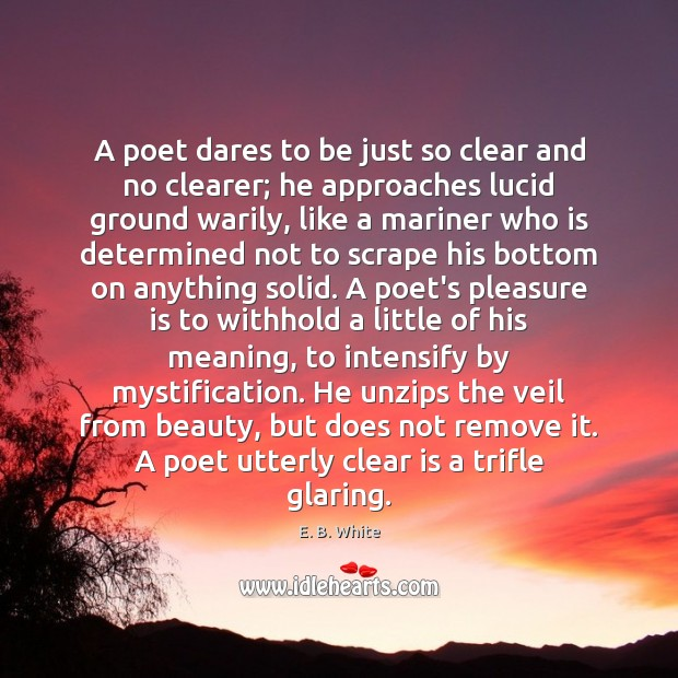 A poet dares to be just so clear and no clearer; he Image