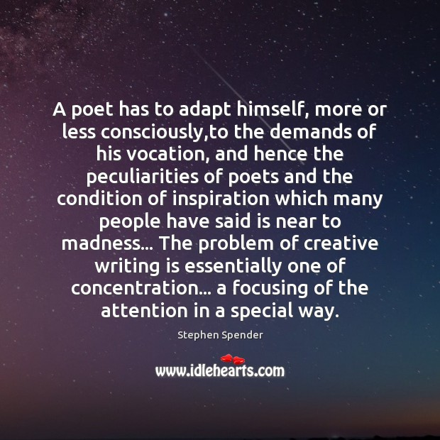 A poet has to adapt himself, more or less consciously,to the Stephen Spender Picture Quote