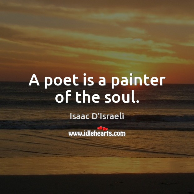 A poet is a painter of the soul. Image