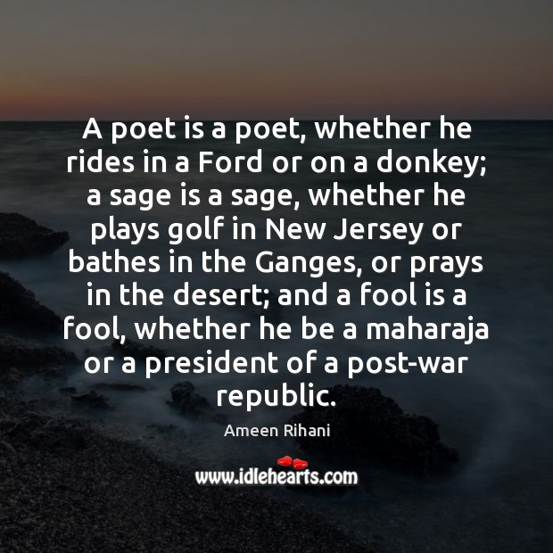 A poet is a poet, whether he rides in a Ford or Ameen Rihani Picture Quote