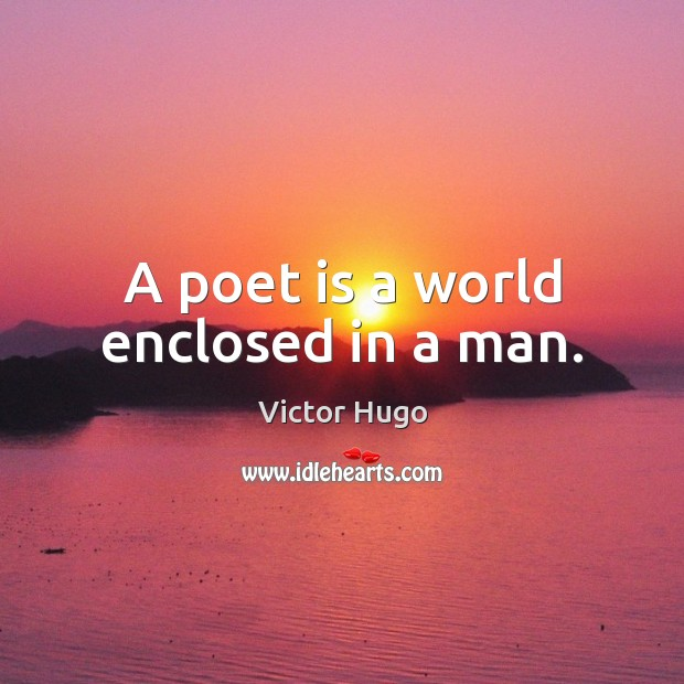 A poet is a world enclosed in a man. Victor Hugo Picture Quote