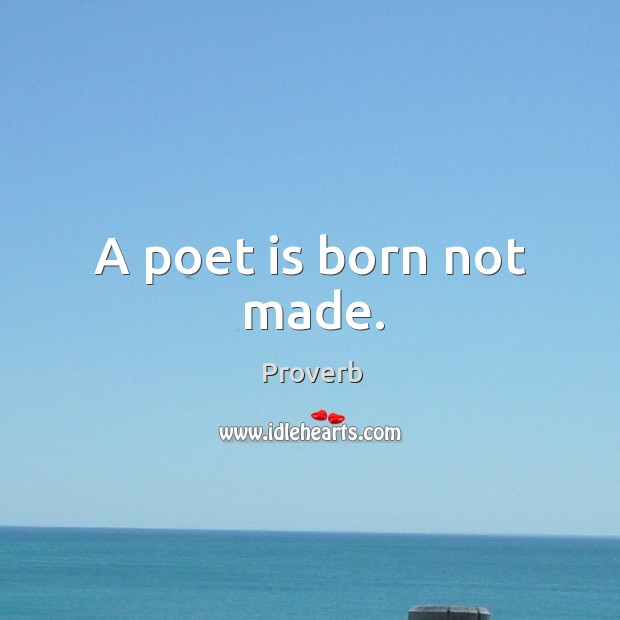 Image, A poet is born not made.