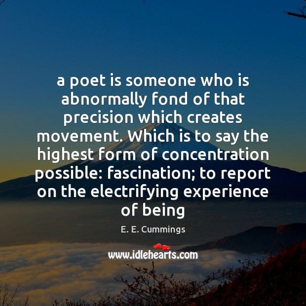 A poet is someone who is abnormally fond of that precision which Image