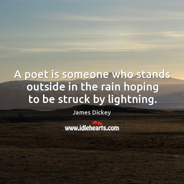 A poet is someone who stands outside in the rain hoping to be struck by lightning. James Dickey Picture Quote