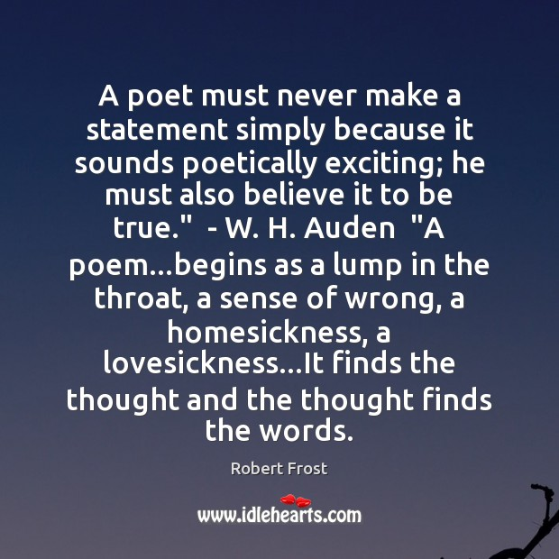 A poet must never make a statement simply because it sounds poetically Image