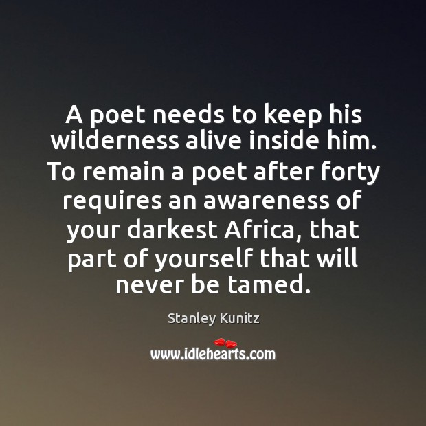 A poet needs to keep his wilderness alive inside him. To remain Image
