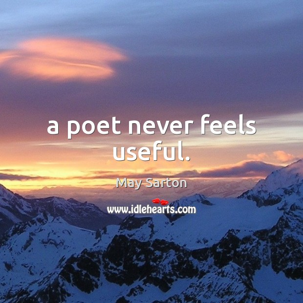 A poet never feels useful. May Sarton Picture Quote