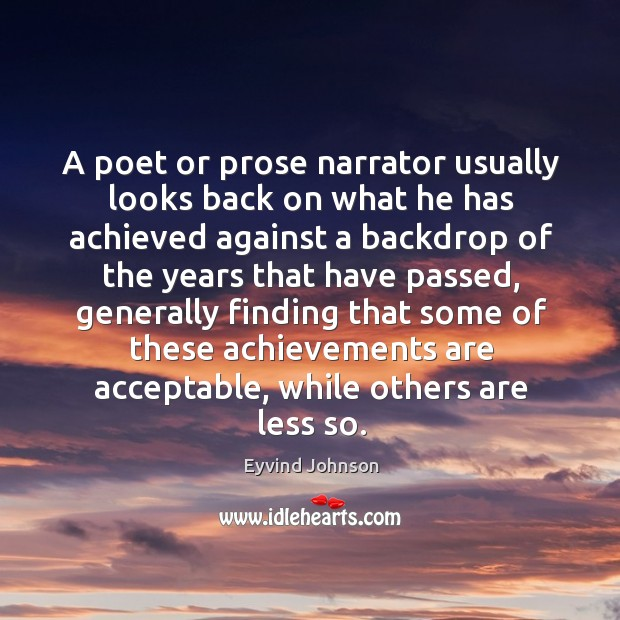 A poet or prose narrator usually looks back on what he has achieved against a Image