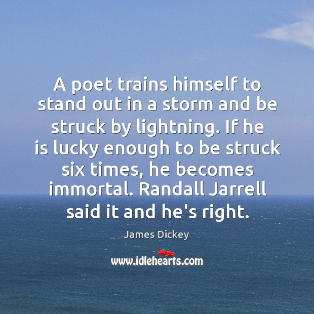 A poet trains himself to stand out in a storm and be James Dickey Picture Quote