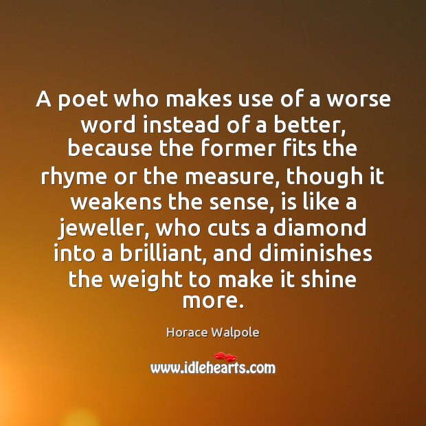 A poet who makes use of a worse word instead of a Image