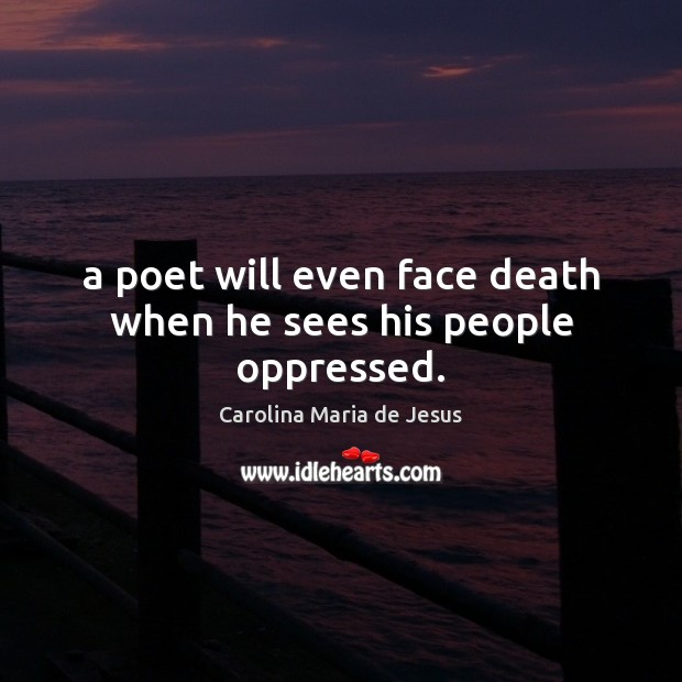 A poet will even face death when he sees his people oppressed. Image