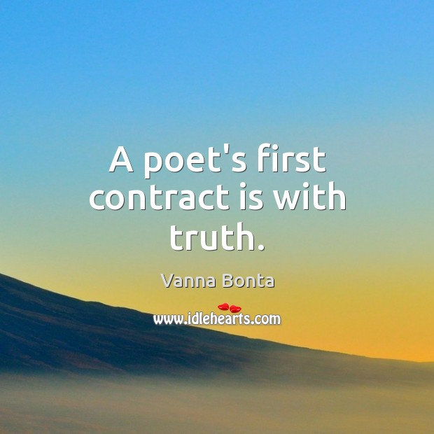 A poet's first contract is with truth. Vanna Bonta Picture Quote