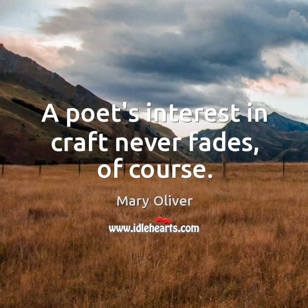A poet's interest in craft never fades, of course. Image
