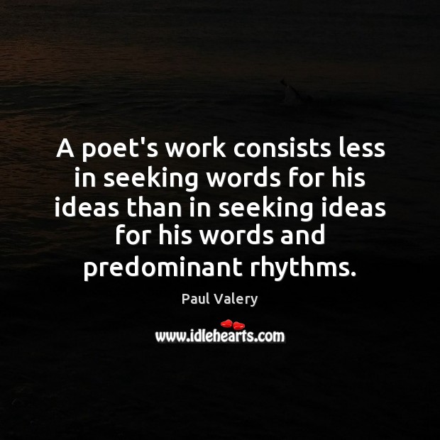 A poet's work consists less in seeking words for his ideas than Image