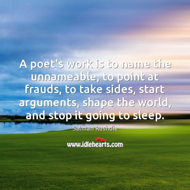 A poet's work is to name the unnameable, to point at frauds, Salman Rushdie Picture Quote
