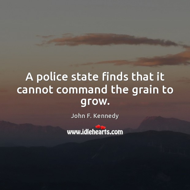 Image, A police state finds that it cannot command the grain to grow.