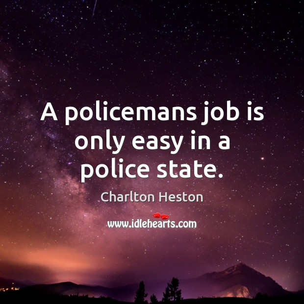 A policemans job is only easy in a police state. Image