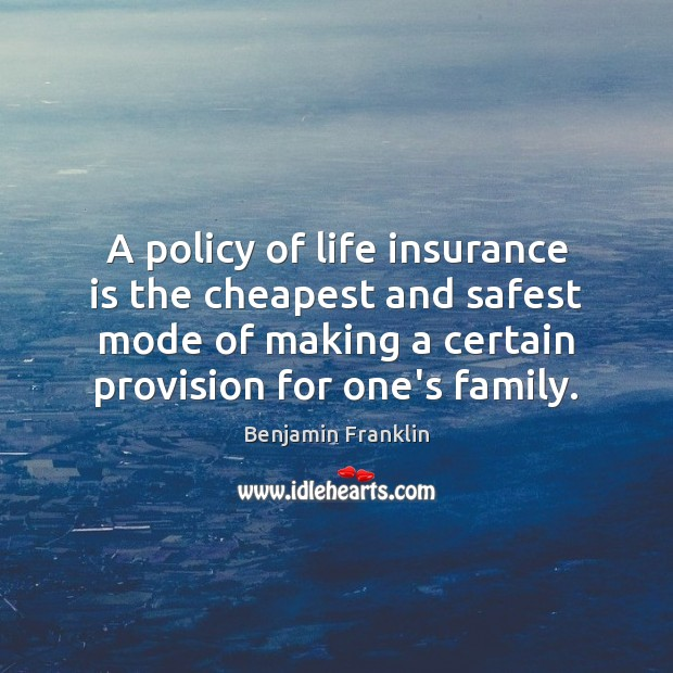 A policy of life insurance is the cheapest and safest mode of Image