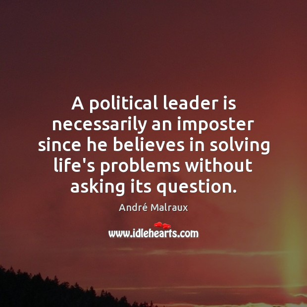 A political leader is necessarily an imposter since he believes in solving Image