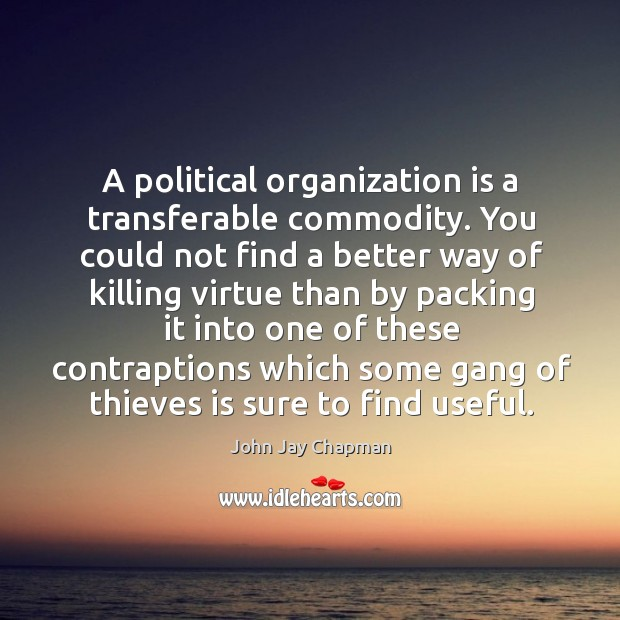 A political organization is a transferable commodity. Image