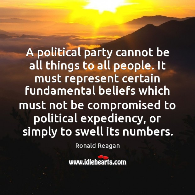 A political party cannot be all things to all people. It must Image