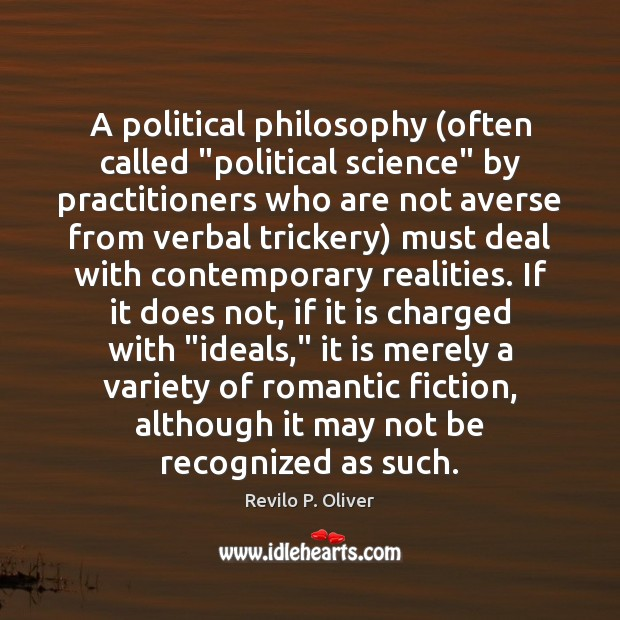 """A political philosophy (often called """"political science"""" by practitioners who are not Revilo P. Oliver Picture Quote"""