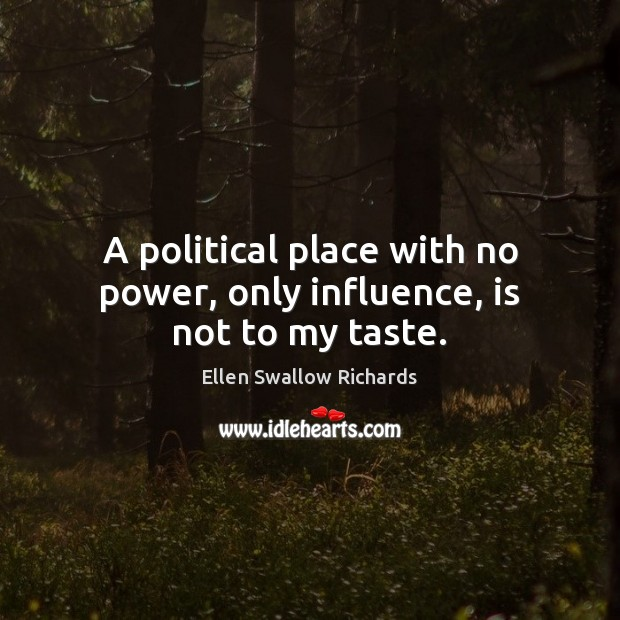 A political place with no power, only influence, is not to my taste. Image