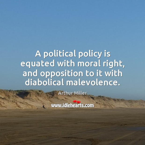 Image, A political policy is equated with moral right, and opposition to it