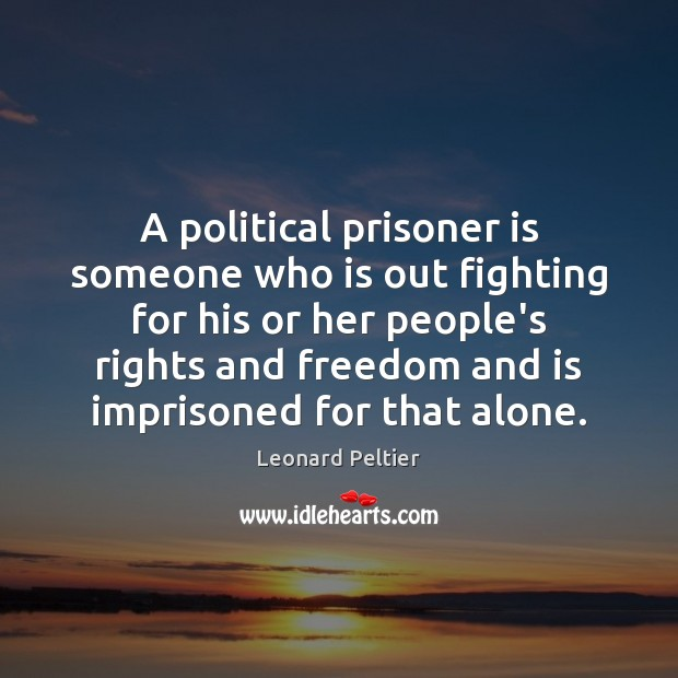 A political prisoner is someone who is out fighting for his or Image